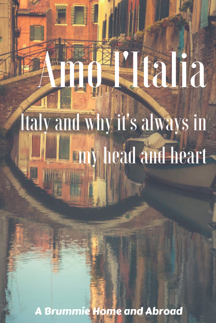 Amo l'Italia: Why Italy is always in my heart and my head