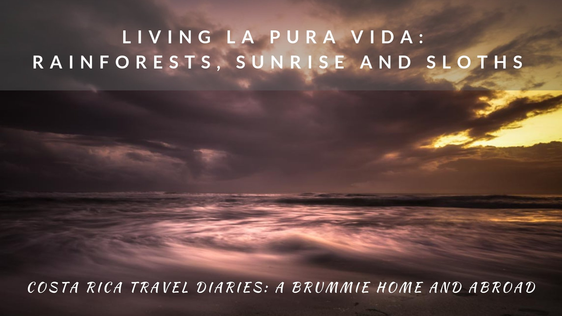 A Brummie Home and Abroad Costa Rica Travel Diaries Living La Pura Vida: Rainforests, Sunrise and Sloths