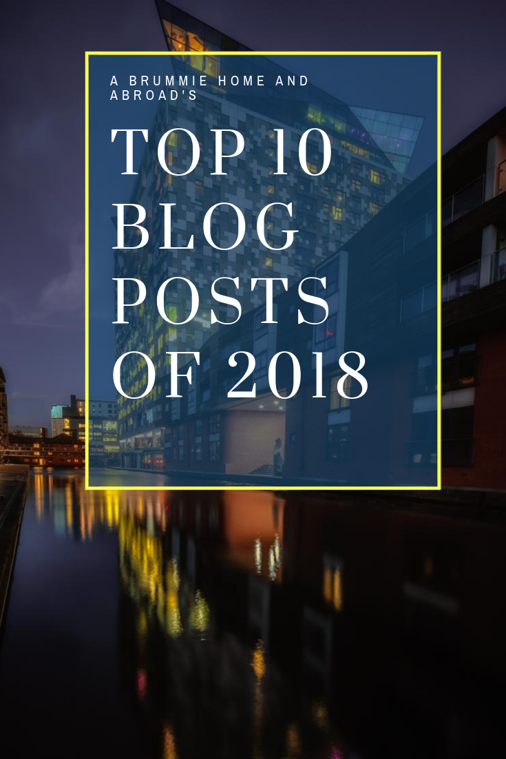 A Brummie Home and Abroad: It's the end of the year (almost) so it's time to look back on my most popular posts of 2018...
