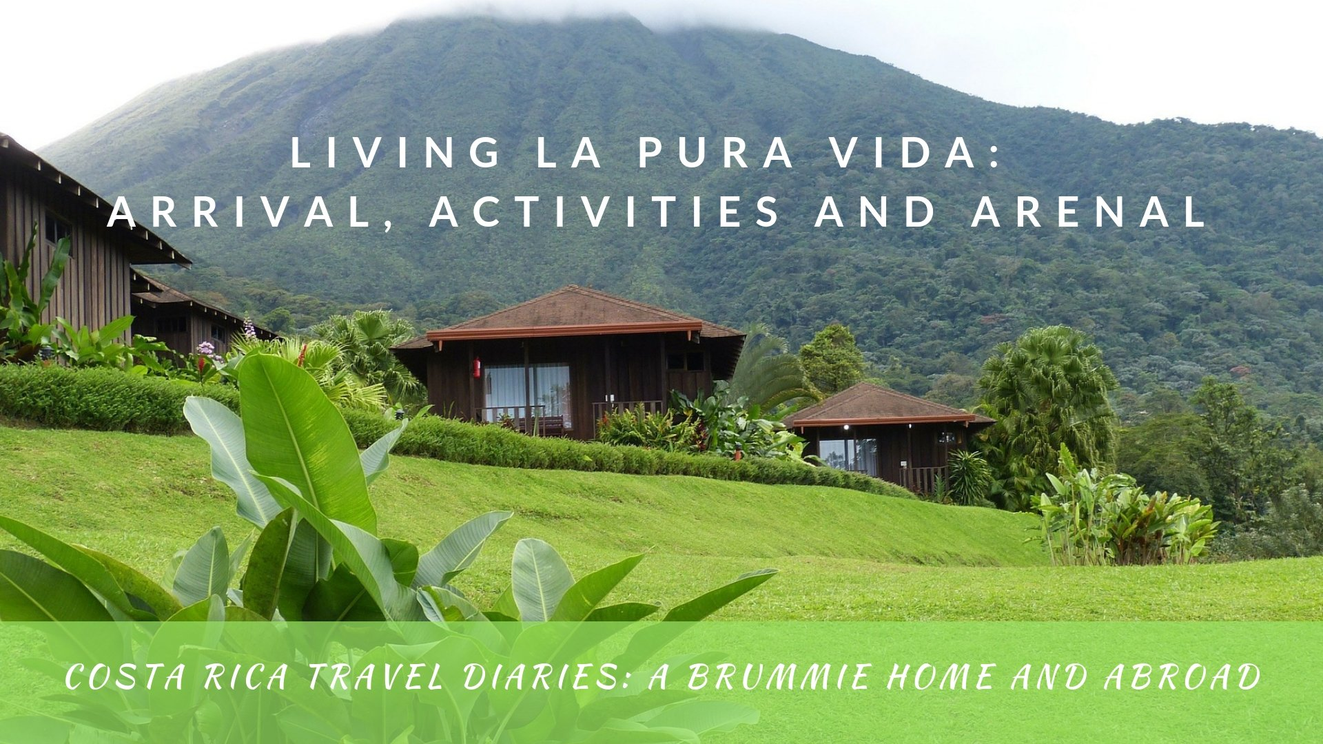 Living la Pura Vida in Costa Rica: Arrival, Activities and Arenal