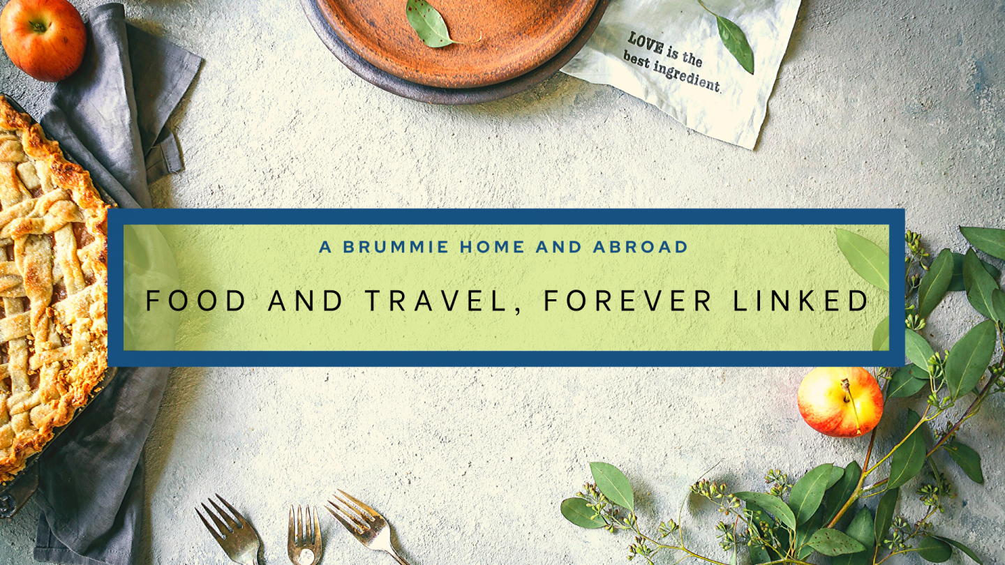 A Brummie Home and Abroad Blog Post: Food & Travel, Forever Linked